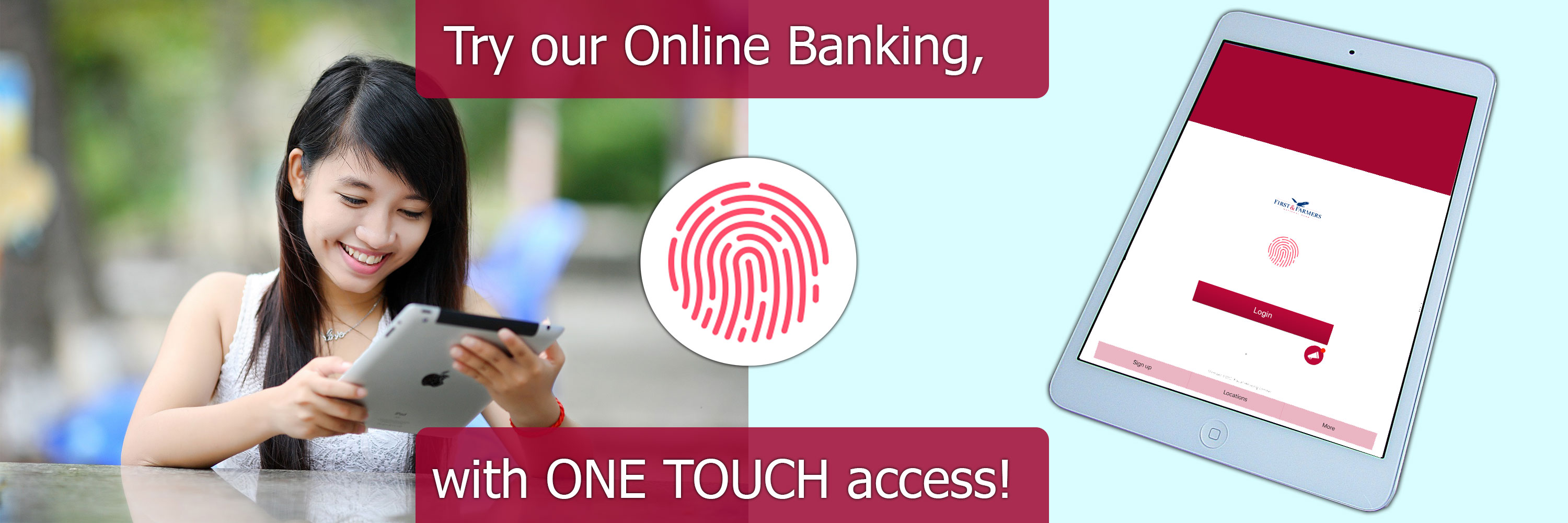 Try our Online Banking with one touch access! Click here!
