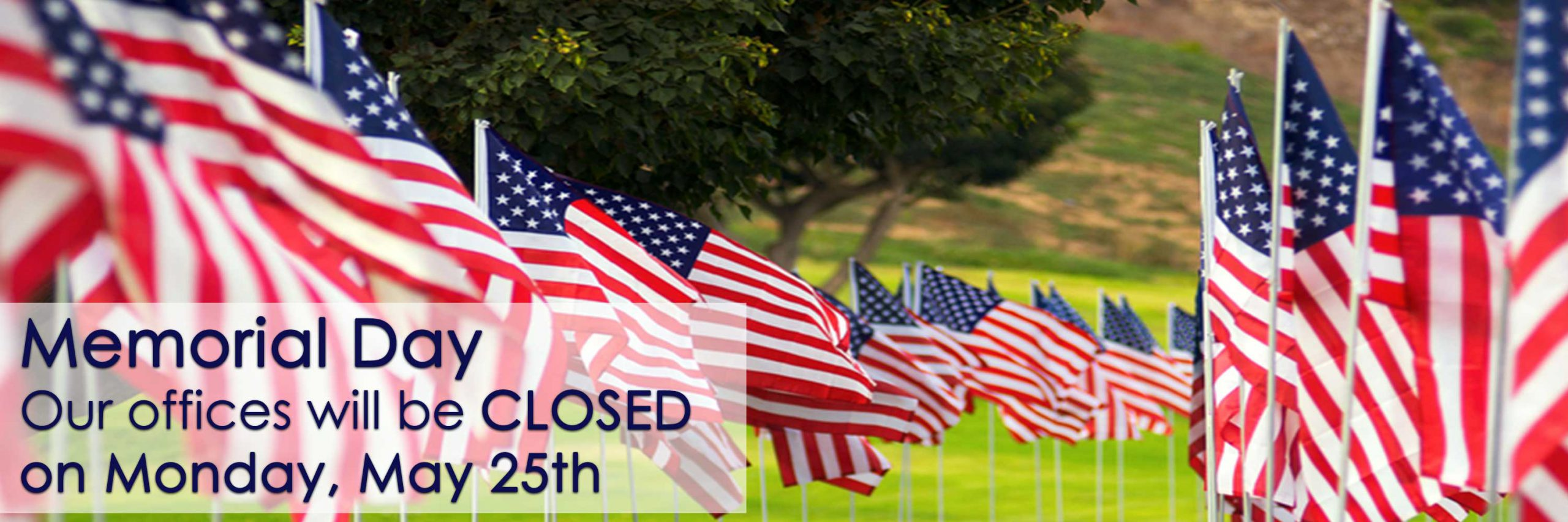 We will be closed for memorial day weekend!